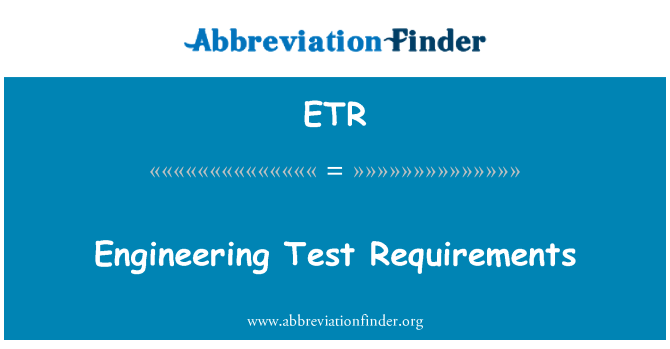 ETR: Engineering Test Requirements