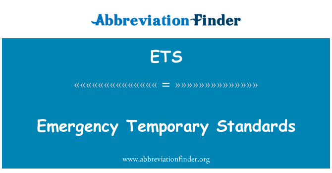 ETS: Emergency Temporary Standards