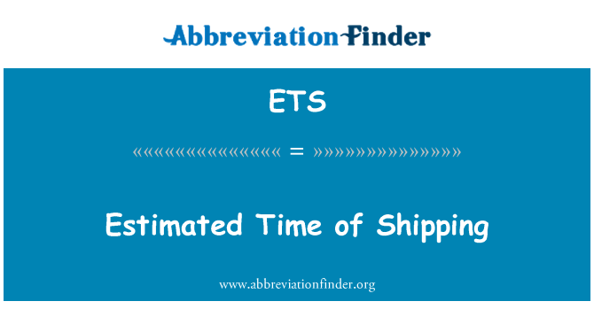 ETS: Estimated Time of Shipping