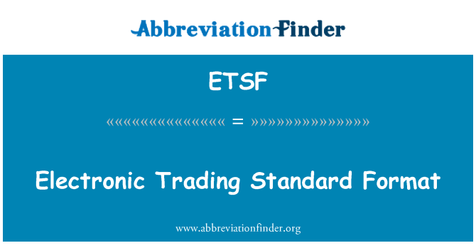 ETSF: Electronic Trading Standard Format