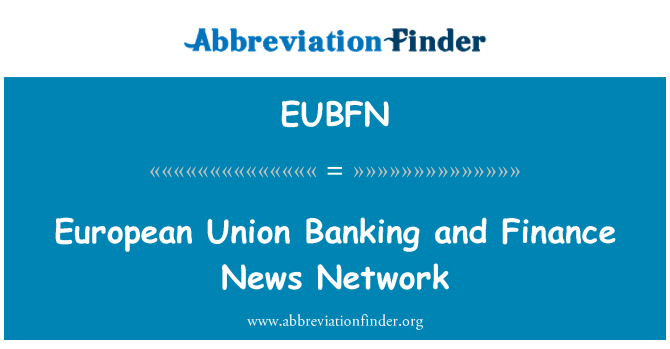 EUBFN: European Union Banking and Finance News Network