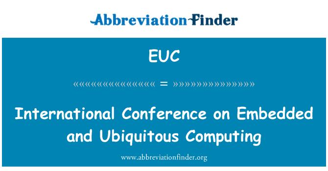 EUC: International Conference on Embedded and Ubiquitous Computing