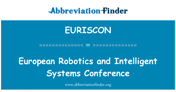 EURISCON: European Robotics and Intelligent Systems Conference