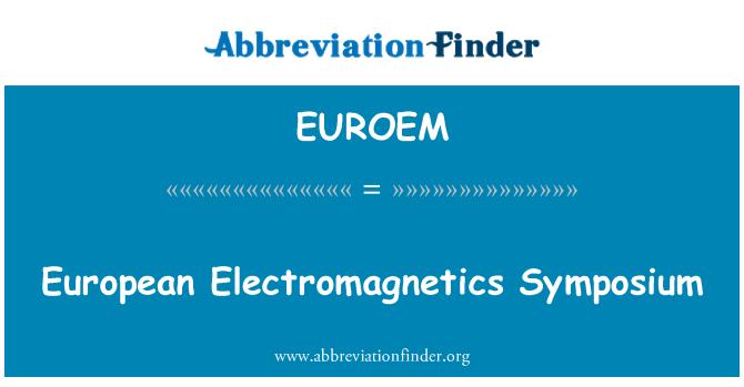 EUROEM: European Electromagnetics Symposium