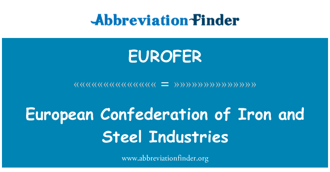 EUROFER: European Confederation of Iron and Steel Industries