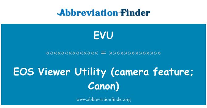 EVU: EOS   Viewer Utility (camera feature; Canon)