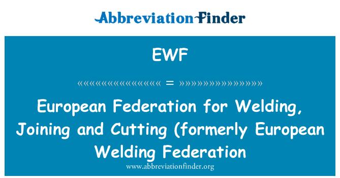 EWF: Federación Europea de soldadura, Unión y corte (antes Federación Europea de soldadura