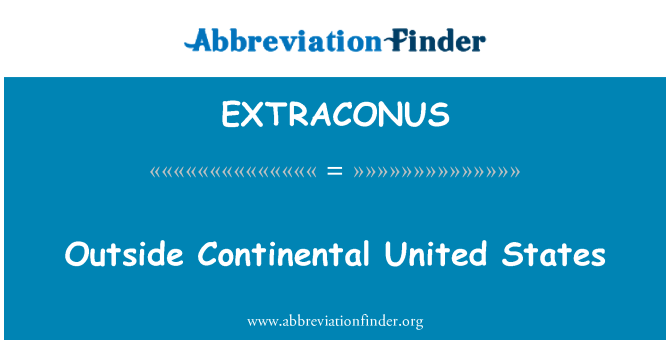 EXTRACONUS: Outside Continental United States