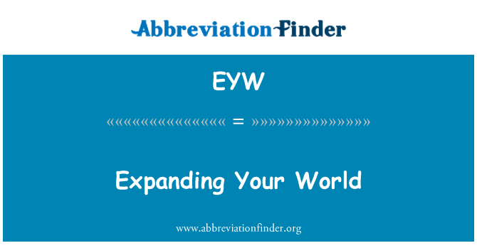EYW: Expanding Your World