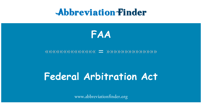 FAA: Federal Arbitration Act