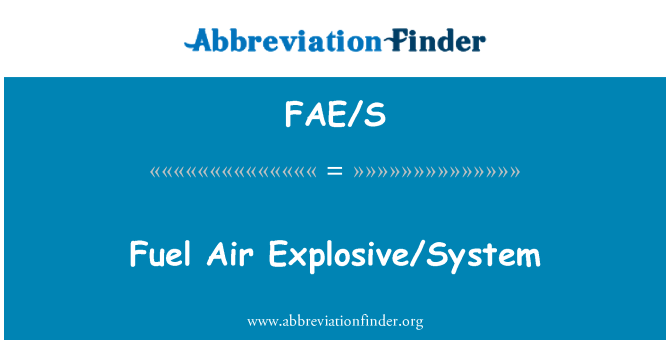 FAE/S: Fuel Air Explosive/System