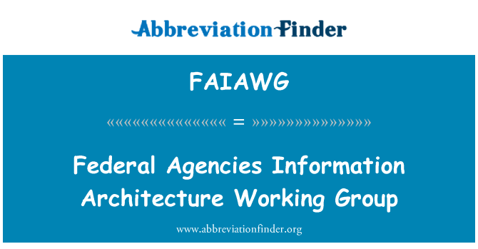 FAIAWG: Federal Agencies Information Architecture Working Group