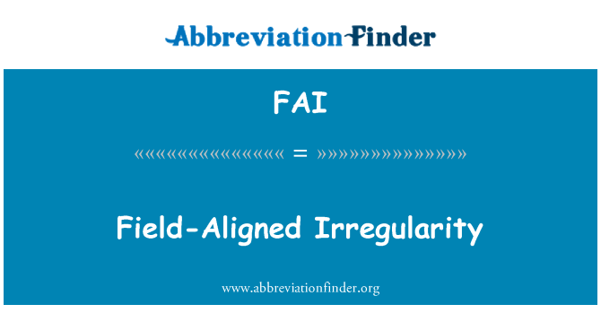 FAI: Field-Aligned Irregularity