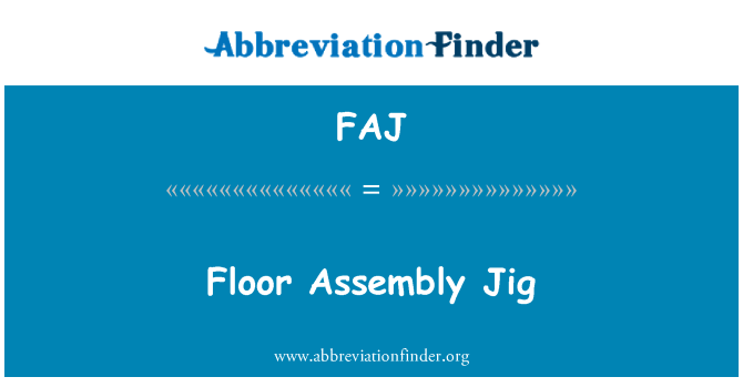 FAJ: Floor Assembly Jig