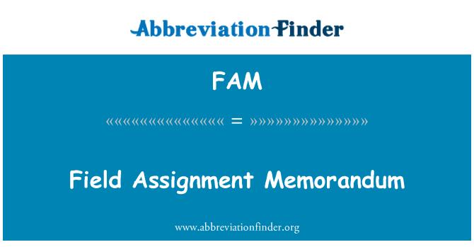 FAM: Field Assignment Memorandum