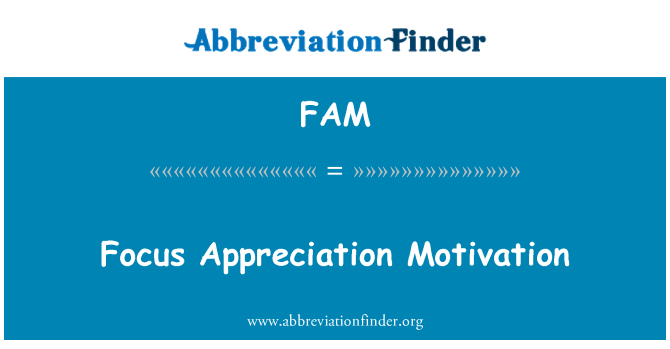 FAM: Focus Appreciation Motivation