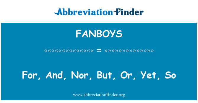 FANBOYS: For, And, Nor, But, Or, Yet, So