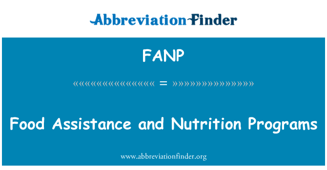 FANP: Food Assistance and Nutrition Programs