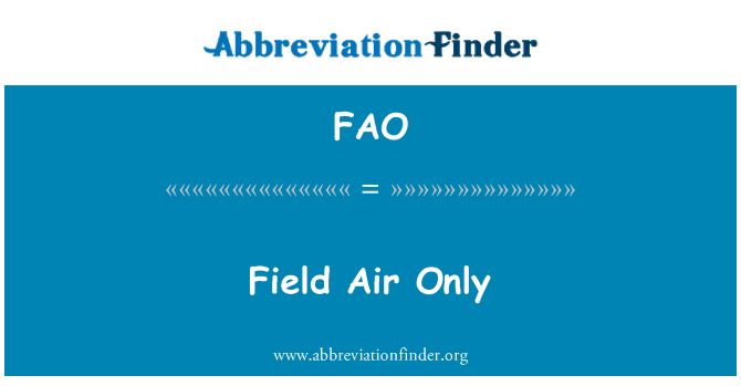 FAO: Field Air Only
