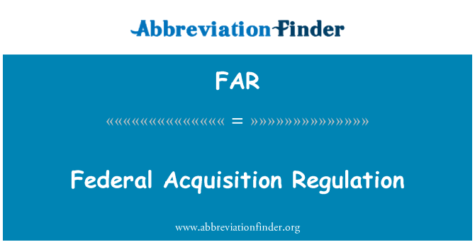 FAR: Federal Acquisition Regulation