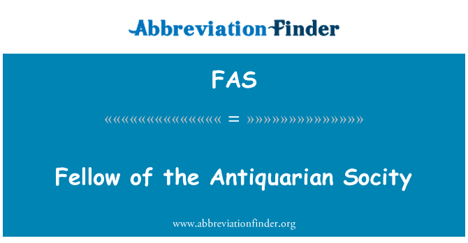 FAS: Fellow of the Antiquarian Socity