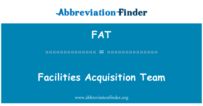 FAT: Facilities Acquisition Team