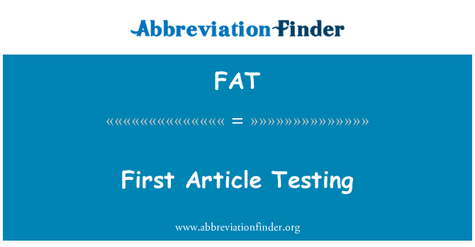 FAT: First Article Testing