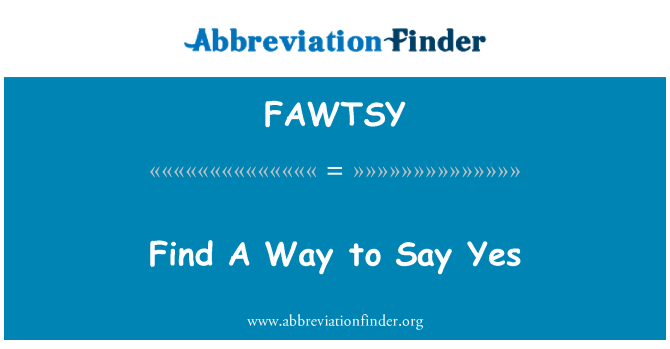 FAWTSY: Find A Way to Say Yes
