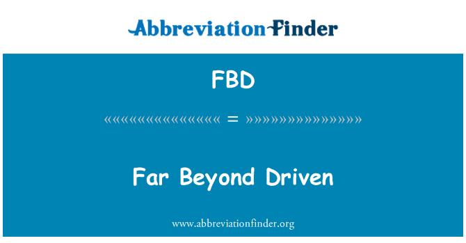 FBD: Far Beyond Driven