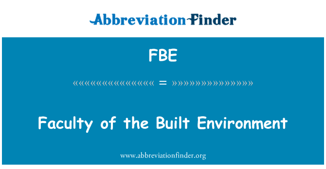 FBE: Faculty of the Built Environment