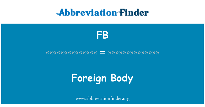 FB: Foreign Body