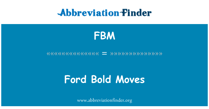 FBM: Ford Bold Moves
