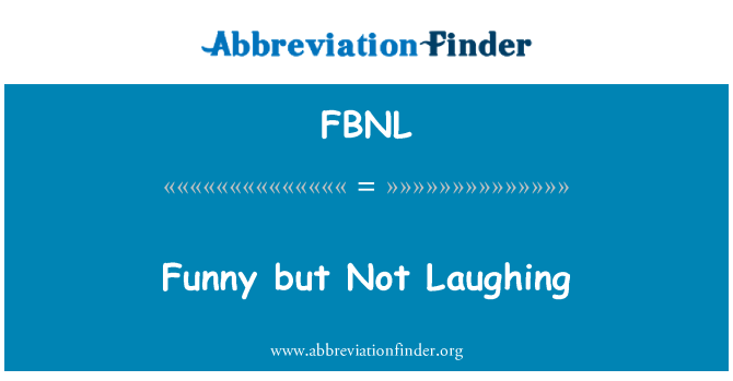 FBNL: Funny but Not Laughing