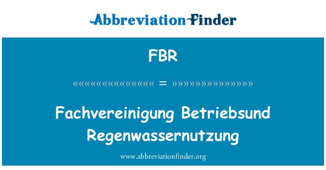 FBR: Fachvereinigung Betriebsund Regenwassernutzung