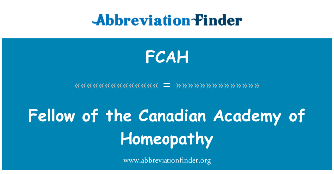 FCAH: Fellow of the Canadian Academy of Homeopathy