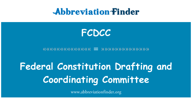 FCDCC: Federal Constitution Drafting and Coordinating Committee