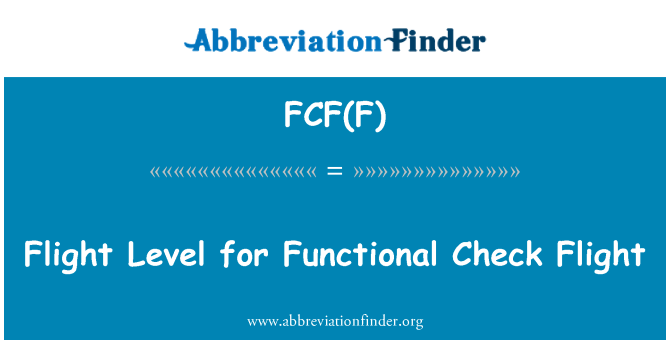 FCF(F): Flight Level for Functional Check Flight