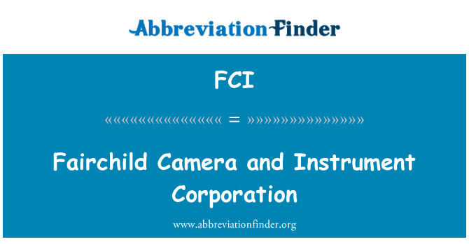 FCI: Fairchild Camera and Instrument Corporation
