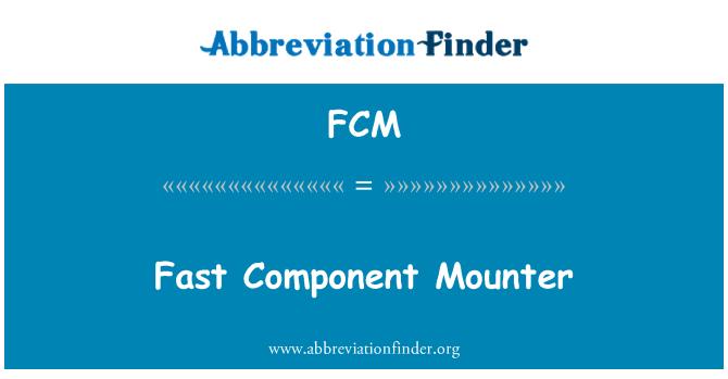 FCM: Fast Component Mounter