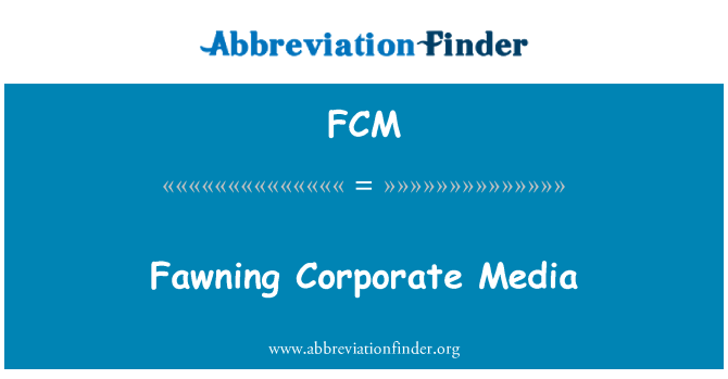 FCM: Fawning Corporate Media
