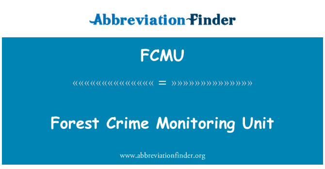 FCMU: Unidad de Monitoreo Forestal crimen