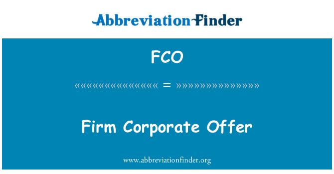 FCO: Firm Corporate Offer