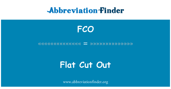 FCO: Flat Cut Out