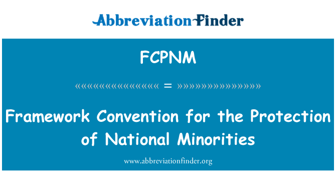 FCPNM: Framework Convention for the Protection of National Minorities
