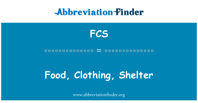 FCS: Food, Clothing, Shelter
