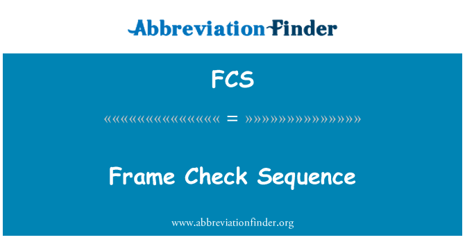FCS: Frame Check Sequence