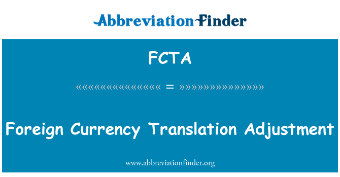 FCTA: Foreign Currency Translation Adjustment