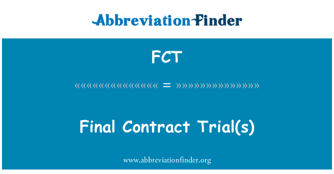 FCT: Final Contract  Trial(s)