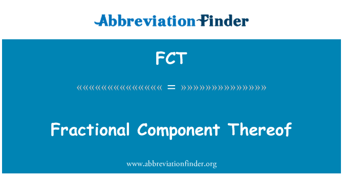 FCT: Fractional Component Thereof