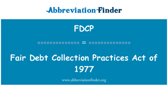 FDCP: Fair Debt Collection Practices Act of 1977